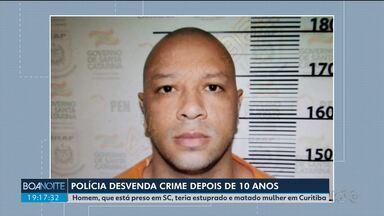 Depois de 10 anos, polícia desvenda crime que aconteceu em Curitiba - A polícia concluiu o inquérito e um homem, que estava preso em Santa Catarina, foi encontrado. Ele teria estuprado e matado uma jovem na CIC, em 2010.