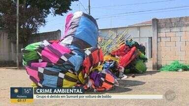 Grupo é detido em Sumaré após soltura de balão - Quatro homens soltaram o balão em Hortolândia. Ato é considerado um crime ambiental e quem praticá-lo é multado e pode ser preso.