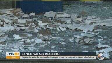 Banco será reaberto após um ano fechado em Rio Claro - Agência ficou fechada por causa de ataques a caixas eletrônicos.