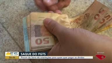 Procon da Serra, ES, dá orientações sobre o que fazer com os R$ 500 do FGTS - Quem tem dívidas, deve aproveitar para fazer pagamentos.