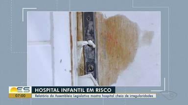 Relatório mostra irregularidades em estrutura do hospital infantil de Vitória - Documento foi divulgado pela comissão de saúde da Assembleia Legislativa. Secretaria de Estado de Saúde (Sesa) diz que dinheiro foi investido em custeio.