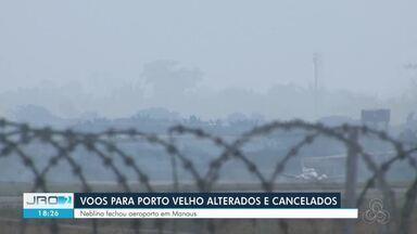 Porto Velho tem voos alterados e cancelados nesta terça, 17 - Neblina fechou aeroporto de Manaus.