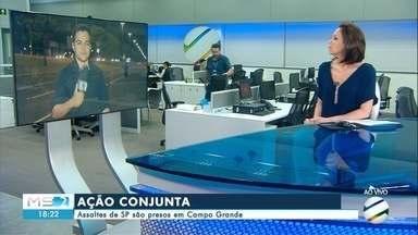 Assaltes de SP são presos em Campo Grande - O assalto foi a uma empresa em Presidente Epitácio, interior de São Paulo, no ano passado. A polícia de São Paulo passou a investigar e descobriu que dois suspeitos vieram aqui para o estado.