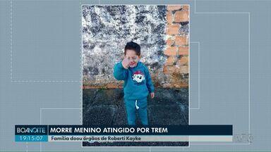 Família doou órgãos de Roberti Kayke, menino atropelado por trem em Ponta Grossa - Criança de quatro anos teve morte cerebral.