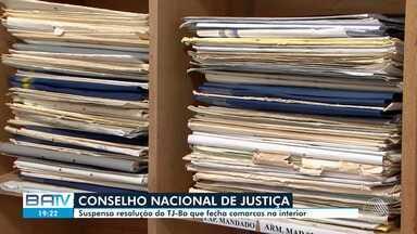 CNJ suspende resolução do TJ-BA que determinava fechamento de 18 comarcas no interior - Conselho ainda deu prazo de 15 dias para que om Tribunal de Justiça do estado encaminhe relação de todas as unidades e de cargos que estão vagos.