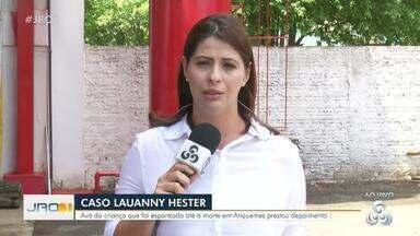 Caso Lauanny Hester: Avó da criança prestou depoimento em Ariquemes - Criança foi morta por encapamento e o principal suspeito é o pai de Luanny.