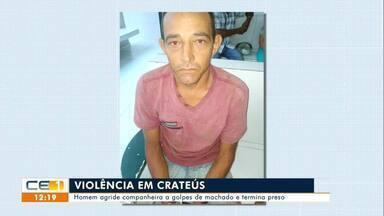 Homem agride companheira a golpes de machado e termina preso em Crateús - Saiba mais no g1.com.br/ce