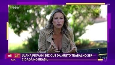 Luana Piovani diz que dá muito trabalho ser cidadã no Brasil - Nome da atriz está bombando nas redes sociais por causa das reclamações