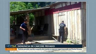 Homem é preso suspeito de manter esposa cega trancada em casa - Ela era mantida sem comida e sem acesso a banheiro; caso foi registrado em Ponta Grossa.