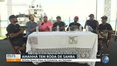 Artistas fazem show no bairro do Comércio, em Salvador; apresentações são no domingo - Samba e muita diversão prometem agitar o fim de semana.