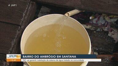 TAC vai garantir sistema de água tratada no bairro Ambrósio, em Santana - Comunidade, às margens do Rio Amazonas, sofre com falta de água servida.