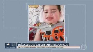 João Miguel vai ser enterrado nesta sexta-feira - Pai é acusado de desvio de dinheiro do tratamento do filho.