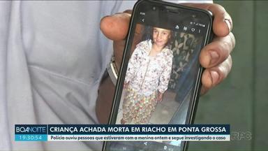 Menina de 7 anos é morta e corpo é encontrado em riacho em Ponta Grossa - O corpo foi liberado neste sábado do IML. A polícia investiga o caso.