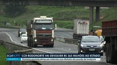 Governo anuncia obras em rodovias com dinheiro do acordo de leniência - CCR Rodonorte vai devolver R$ 365 milhões ao estado