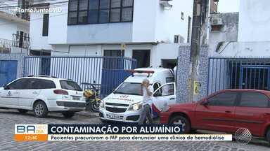MP apura se pacientes em tratamento de hemodiálise foram contaminados por alumínio - Cerca de 50 pessoas procuraram o órgão para denunciar uma clínica da capital baiana.