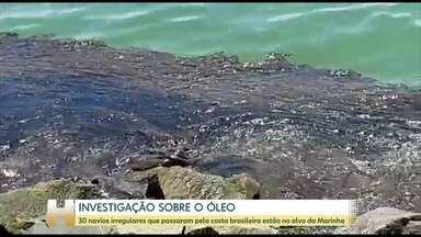 Trinta navios irregulares que passaram pela costa brasileira estão no alvo da Marinha - A Marinha investiga a origem das manchas de óleo. Os países foram notificados, mas as informações seguem em sigilo.
