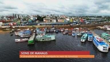 Você conhece os sons de Manaus? - Conheça a diversidade de sons da metrópole no meio da Amazônia.