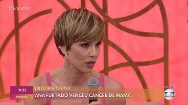 Ana Furtado conta sobre sua vitória contra o câncer de mama - Apresentadora diz que se transformou em uma mulher melhor do que era antes do diagnóstico