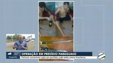 Polícia paraguaia faz operação em presídio onde estão detentos brasileiros - Policiais concentram ação em pavilhão onde estão presos brasileiros