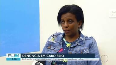 Mulher diz que marido internado morreu por causa de um celular em Cabo Frio - Segundo ela, funcionária do hospital dopou o paciente para furtar o aparelho.