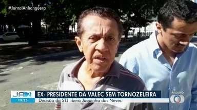 STJ libera o ex-presidente da Valec Juquinha das Neves de usar tornozeleira eletrônica - Ele não precisa usar o dispositivo.