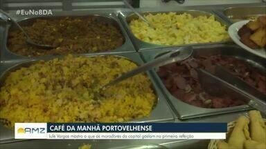 Confira como é o café da manhã do portovelhense - Repórter Iule Vargas mostra o que os moradores gostam de comer na primeira refeição do dia