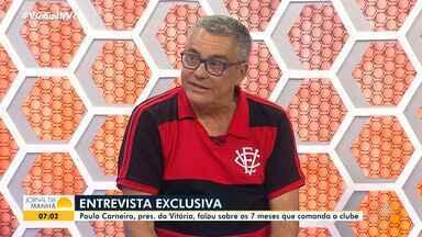 Presidente do Vitória faz balanço sobre ações positivas e negativas durante o seu comando - Em entrevista exclusiva, Paulo Carneiro comentou sobre os sete meses que se passaram desde que assumiu o cargo.