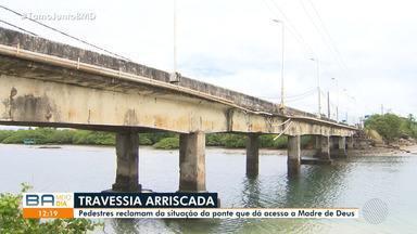Pedestres reclamam da situação da ponte que dá acesso a Madre de Deus - Equipamento apresenta péssimo estado de conservação.