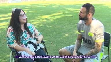 Vascaína com doença rara quer ser médica e se inspira em Castán - Vascaína com doença rara quer ser médica e se inspira em Castán