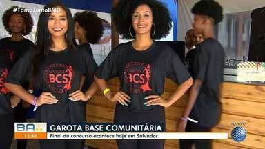 Final do concurso Garota Base Comunitária acontece nesta terça-feira, em Salvador - Esta é a quinta edição da disputa.Cerca de 19 meninas representam as bases comunitárias da capital baiana.