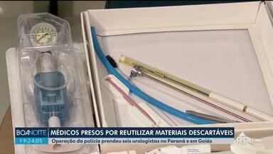 Seis médicos são presos suspeitos de reutilizar materiais descartáveis - As prisões foram no Paraná e em Goiás.
