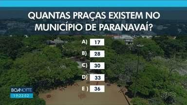 Boa Noite Paraná pergunta: Quantas praças existem no município de Paranavaí? - O quiz do Boa Noite é uma oportunidade de conhecer melhor a história de Paranavaí que faz 67 anos.