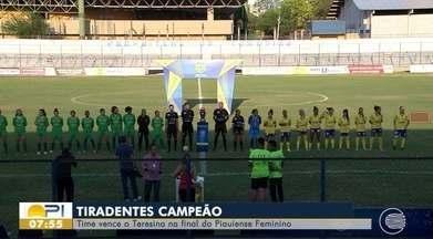 Tiradentes vence o Teresina e se torna campeão do Campeonato Piauiense Feminino - Tiradentes vence o Teresina e se torna campeão do Campeonato Piauiense Feminino