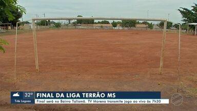 Decisão da Liga Terrão na capital - Tem a decisão da Liga Terrão MS. Nessa reta final é a vez do Jardim Talismã em Campo Grande, receber a festa do futebol raiz. É a rivalidade de um confronto entre capital e interior.