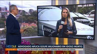 Advogado é suspeito de aplicar golpe em idoso que já morreu - Suspeito teria desviado mais de R$ 20 milhões das contas da vítima