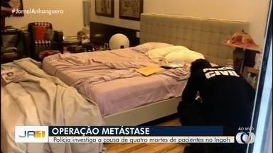 Polícia investiga a causa de quatro mortes de pacientes no Ingoh - Investigação faz parte da Operação Metástase, em Goiás.