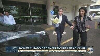 Paciente que recebeu tratamento inédito no HC de Ribeirão Preto sofre acidente e morre - Homem se curou de um câncer terminal e morreu, na semana passada, em Belo Horizonte.