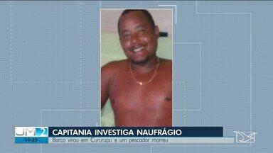 Capitania dos Portos investiga causas de naufrágio em Cururupu - Caso aconteceu na noite de terça (21) e um pescador morreu.