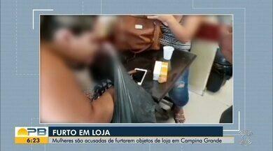Mulheres são acusadas de furtarem objetos de loja, em Campina Grande - Confira os detalhes na reportagem de Laisa Grisi.