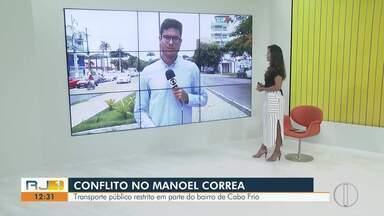 Transporte público está restrito em parte do bairro Manoel Correia, em Cabo Frio, no RJ - Motivação são conflitos envolvendo o tráfico de drogas na localidade.