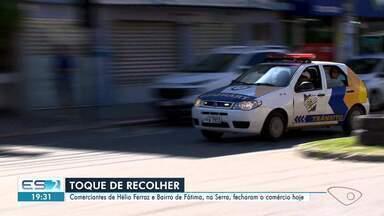Comerciantes de Serra, ES, fecham as portas após toque de recolher - Comerciantes de Hélio Ferraz e Bairro de Fátima fecharam o comércio hoje.