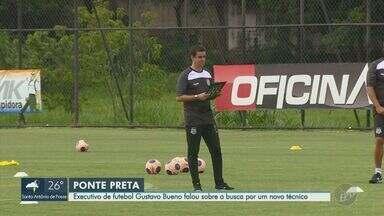 Executivo de futebol Gustavo Bueno fala sobre busca por um novo técnico para Ponte Preta - Nome mais forte para o cargo é velho conhecido da torcida da Macaca. Bueno também prometeu novidades no elenco para a Série B do Campeonato Brasileiro.