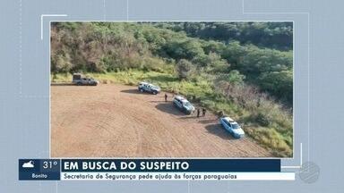 Buscas pelo suspeito de matar o ex-prefeito de Amambai - Secretaria de Segurança pede ajuda às forças paraguaias