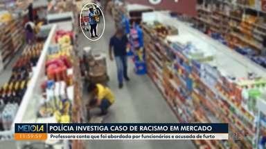 Polícia investiga caso de racismo em supermercado - Professora conta que foi abordada por funcionários e acusada de furto.