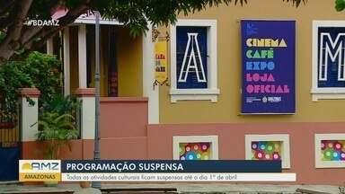 Programação cultural em Manaus segue suspensa - Atividades ficam suspensas até o dia 1° de abril.