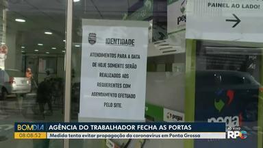 Agência do Trabalhador de Ponta Grossa suspende atendimento - Medida é para tentar conter o coronavírus no país.