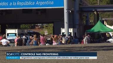 Argentinos e paraguaios que estão na fronteira enfrentam dificuldades ao voltar para casa - Eles viveram um dia de angústia depois de mais uma medida de restrição para quem está fora do país.