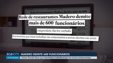 Rede Madero demite mais de 600 funcionários - O controlador da empresa, Júnior Durski disse que demitidos trabalhariam em novos restaurantes.