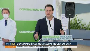 Governador pede que a população fique em casa - Ratinho Júnior visitou o Hospital do Rocio, em Campo Largo.