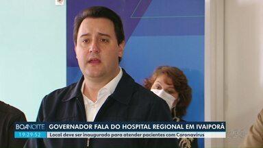 Governador fala sobre hospital regional de Ivaiporã - Local vai receber pacientes com Covid-19.